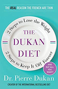 The Dukan Diet: 2 Steps to Lose the Weight, 2 Steps to Keep It Off Forever by [Dukan, Pierre]