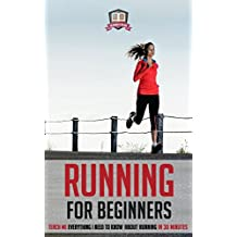 Running For Beginners: Teach Me Everything I Need To Know About Running In 30 Minutes (Runners - Sprinting - Marathon Training - Triathalon)