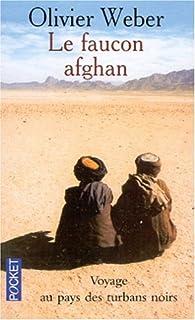 Le faucon afghan : voyage au pays des talibans