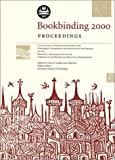 Bookbinding 2000 Proceedings : A Collection of the Papers from the June 2000 Conference Celebrating the Installation and Opening of the Bernard C. Middleton Collection of Books on the History and Practice of Bookbinding, , 0971345929