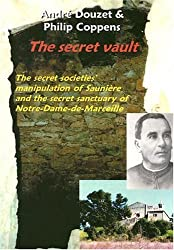 The Secret Vault: The Secret Societies; Manipulation of Sauniere and the Secret Sanctuary of Notre-Dame-de-Marceille