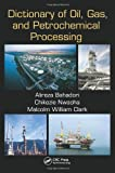 Dictionary of Oil, Gas, and Petrochemical Processing, Alireza Bahadori and Chikezie Nwaoha, 146658825X