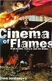 Cinema of Flames: Balkan Film, Culture, and the Media