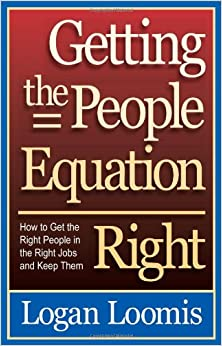 Getting the People Equation Right: How to Get the Right People in the Right Jobs and Keep Them