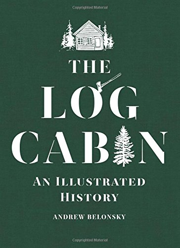 The Log Cabin: An Illustrated History (Building Log Cabins)