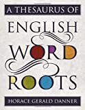 img - for A Thesaurus of English Word Roots book / textbook / text book