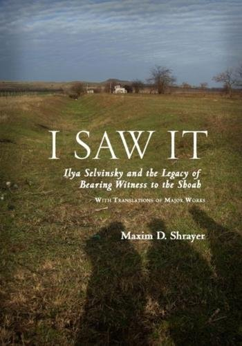Download I Saw It: Ilya Selvinsky and the Legacy of Bearing Witness to the Shoah (Studies in Russian and Slavic Literatures, Cultures, and History) pdf