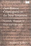 Anti-Roman Cryptograms in the New Testament : Symbolic Messages of Hope and Liberation, Beck, Norman A., 0820427713