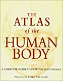Atlas of the Human Body, Peter H. Abrahams, 1571458603