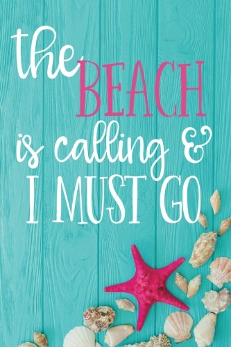The Beach Is Calling And I Must Go (6x9 Journal): Lined Writing Notebook, 120 Pages -- Teal Wood Plank with Pink Shells and John Muir Inspired Beach Message