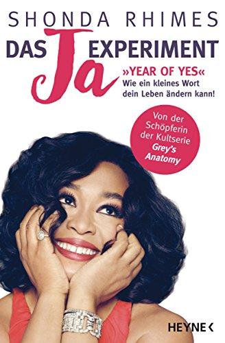 Das Ja-Experiment – Year of Yes: Wie ein kleines Wort dein Leben ändern kann! (German Edition)