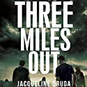 Three Miles Out: Book One Audiobook by Jacqueline Druga Narrated by Michael Johnson
