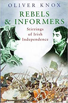 Rebels and Informers:Stirrings of Irish Independence