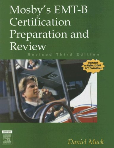 Mosby's EMT-B Certification Preparation and Review - Revised Reprint, 3e (Mosby's EMT-B Certification Preparation &