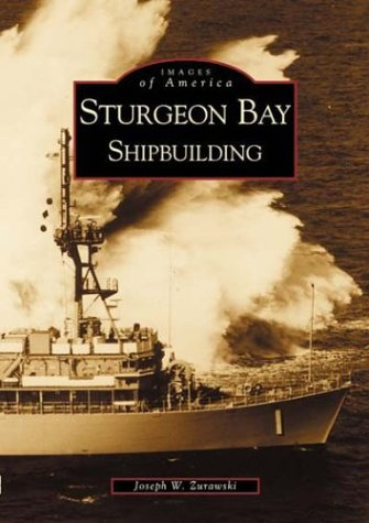 (Sturgeon Bay: Shipbuilding (Images of America:)