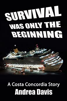 Survival Was Only The Beginning - A Costa Concordia Story by [Davis, Andrea]