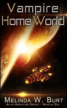 Vampire Home World (Alien Abduction Series Book 6) by [Burt, Melinda W.]
