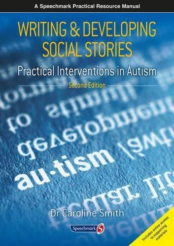 Writing and Developing Social Stories: Practical Interventions in Autism, 2nd Edition