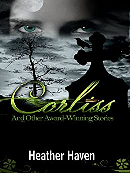 Corliss and Other Award Winning Stories by [Haven, Heather]