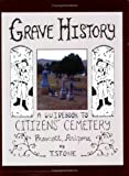 Grave History : A Guidebook to Citizens' Cemetery, Prescott, Arizona, Terrance L. Stone, 0977854507