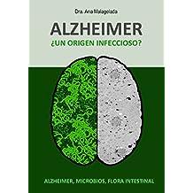 Alzheimer ¿Un origen infeccioso?: Alzheimer, microbios, flora intestinal (Spanish Edition)