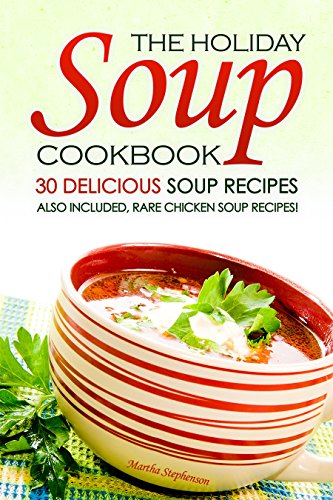 Ham Mushroom Soup (The Holiday Soup Cookbook - 30 Delicious Soup Recipes: Also Included, Rare Chicken Soup Recipes!)