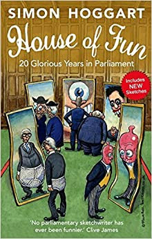 House of Fun: 20 Glorious Years in Parliament by Simon Hoggart (2014-01-09)