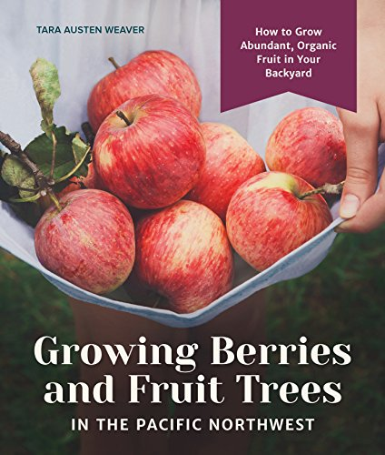 - Growing Berries and Fruit Trees in the Pacific Northwest: How to Grow Abundant, Organic Fruit in Your Backyard