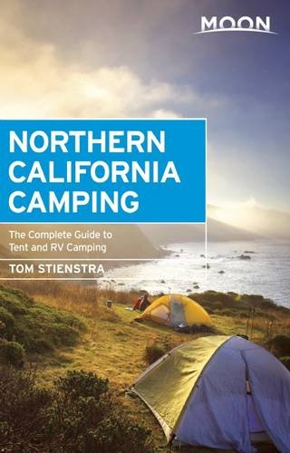 Moon Northern California Camping: The Complete Guide to Tent and RV Camping (Moon - Tent California