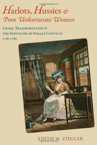 Harlots, Hussies, and Poor Unfortunate Women: Crime, Transportation, and the Servitude of Female Convicts, 1718-1783 (Atlantic - Stores Pa Crossings The