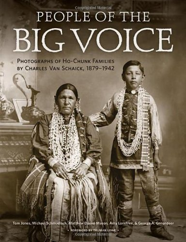 People of the Big Voice: Photographs of Ho-Chunk Families by Charles Van Schaick, 1879-1942 PDF