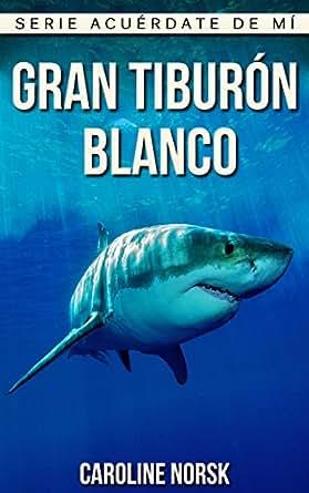 Gran Tiburón Blanco: Libro de imágenes asombrosas y datos curiosos