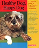 img - for Healthy Dog, Happy Dog: A Complete Guide to Dog Diseases and Their Treatments (Pet reference books) book / textbook / text book