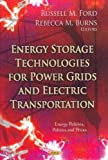 Energy Storage Technologies for Power Grids and Electric Transportation, Russell M. Ford and Rebecca M. Burns, 162257351X
