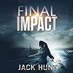 Final Impact: A Post-Apocalyptic Survival Thriller | Jack Hunt
