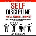 Self-Discipline: Mental Toughness Mindset Audiobook by Ian Tuhovsky Narrated by Randy Streu