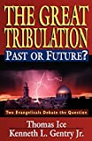 The Great Tribulation--Past or Future?: Two Evangelicals Debate the Question