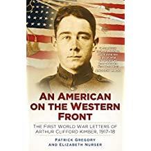 An American on the Western Front: The First World War Letters of Arthur Clifford Kimber, 1917-18 by Patrick Gregory (2016-07-07)