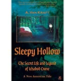 [ Sleepy Hollow: The Secret Life and Legend of Ichabod Crane Kraft, MR a. Van ( Author ) ] { Paperback } 2013