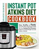 Instant Pot Atkins Diet Cookbook: Easy,  Healthy And Tasty Low Carb Atkins Diet Recipes Made For Your Instant Pot Pressure Cooker To Cracked Weight Loss And A Better Lifestyle