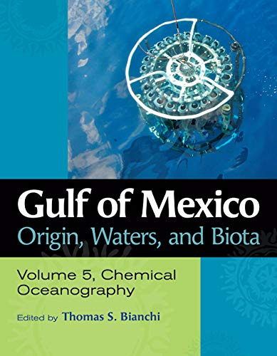 Gulf of Mexico Origin, Waters, and Biota: Volume 5, Chemical Oceanography (Harte Research Institute for Gulf of Mexico Studies Series, Sponsored by ... Studies, Texas A&M University-Corpus Christi)