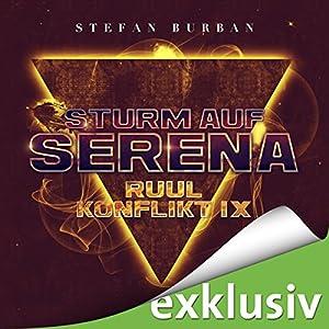 Sturm auf Serena (Der Ruul-Konflikt 9) Hörbuch
