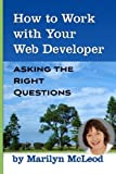 How to Work with Your Web Developer, Marilyn McLeod, 0982229089