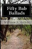 Fifty Bab Ballads, William S. Gilber, 1499683847