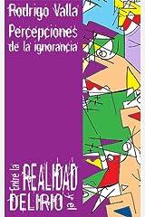 Entre la realidad y el delirio (Percepciones de la ignorancia nº 1) (Spanish