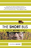 The Short Bus: A Journey Beyond Normal, Jonathan Mooney, 0805088040