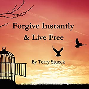 Forgive Instantly & Live Free Audiobook