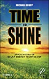 Time to Shine : Applications of Solar Energy Technology, Grupp, Michael and Balmer, Marlett, 1118016211