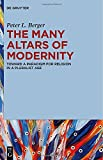 The Many Altars of Modernity : Toward a Paradigm for Religion in a Pluralist Age, Berger, Peter L., 1614517509