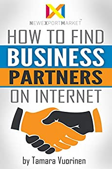 How to find Business Partners on Internet: Top 139 E-Commerce and B2B Marketplaces by [Vuorinen, Tamara]